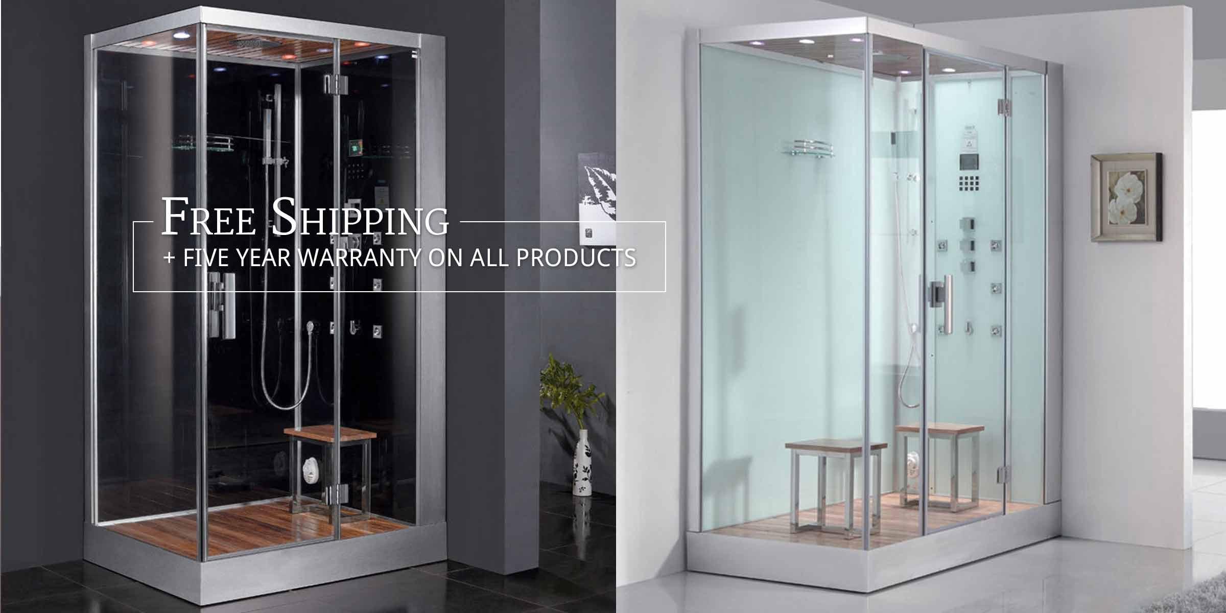 Photo: Steam Shower & Hyrdo Shower in 2 different bathrooms. Text: Free Shipping + Five Year Warranty